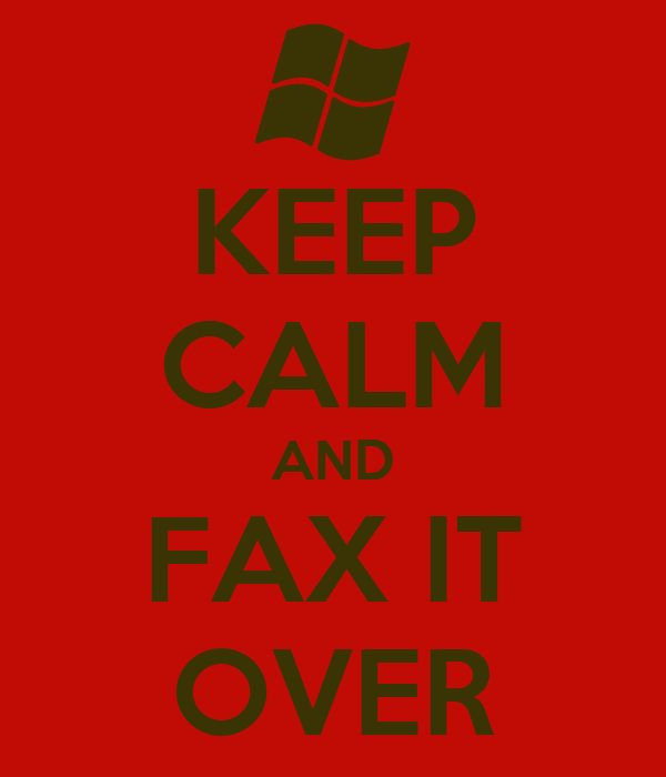 KEEP CALM AND FAX IT OVER
