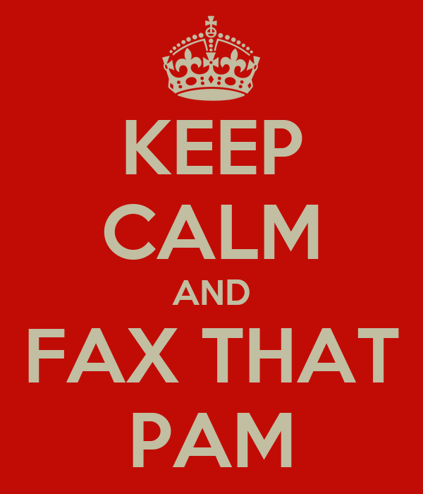 KEEP CALM AND FAX THAT PAM