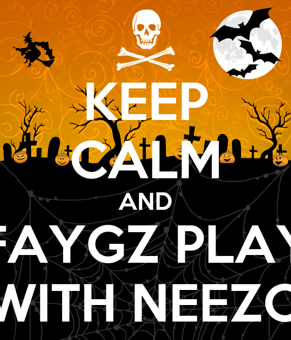 KEEP CALM AND FAYGZ PLAY WITH NEEZO