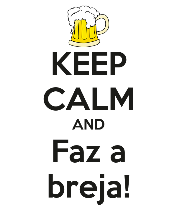 KEEP CALM AND Faz a breja!
