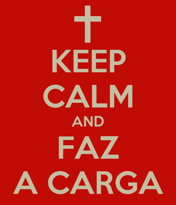 KEEP CALM AND FAZ A CARGA