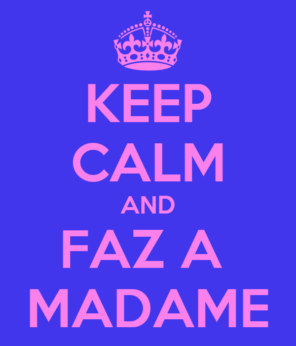 KEEP CALM AND FAZ A  MADAME