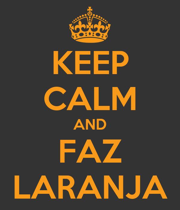 KEEP CALM AND FAZ LARANJA