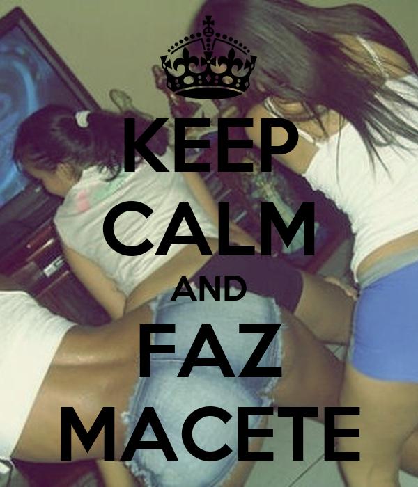 KEEP CALM AND FAZ MACETE