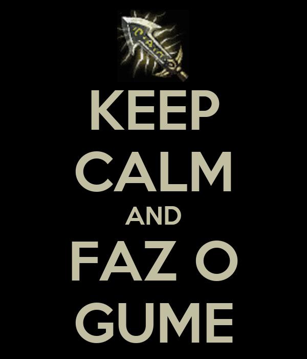 KEEP CALM AND FAZ O GUME