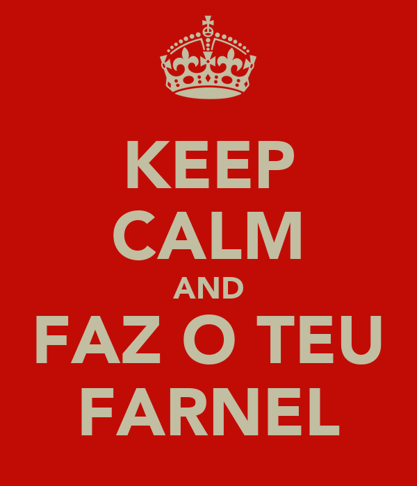 KEEP CALM AND FAZ O TEU FARNEL