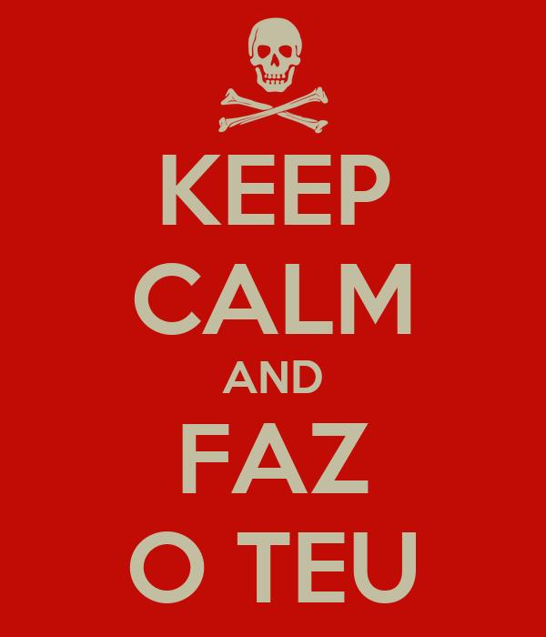 KEEP CALM AND FAZ O TEU