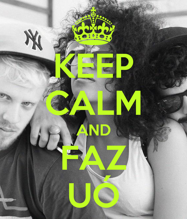 KEEP CALM AND FAZ UÓ