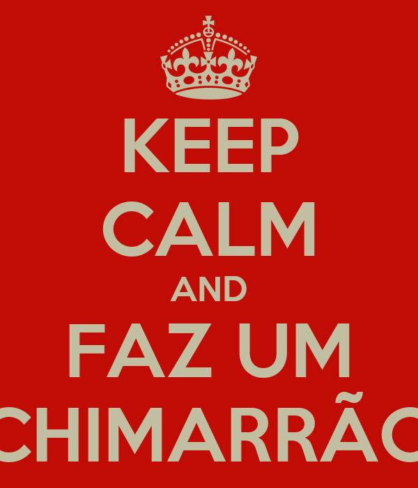 KEEP CALM AND FAZ UM CHIMARRÃO