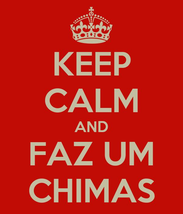 KEEP CALM AND FAZ UM CHIMAS