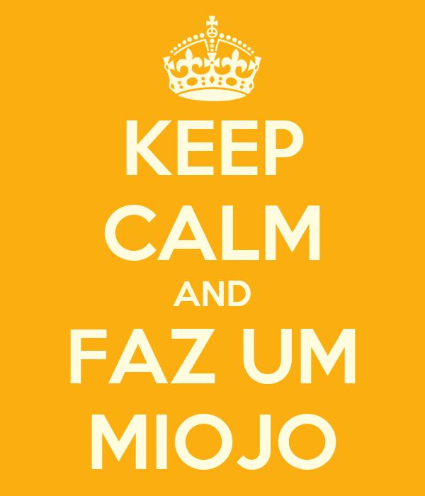 KEEP CALM AND FAZ UM MIOJO
