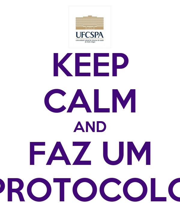 KEEP CALM AND FAZ UM PROTOCOLO