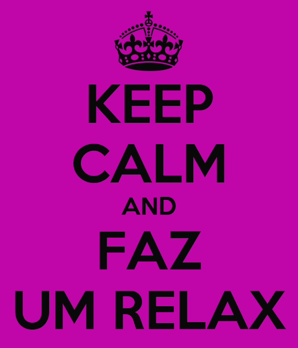 KEEP CALM AND FAZ UM RELAX