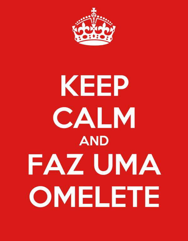 KEEP CALM AND FAZ UMA OMELETE