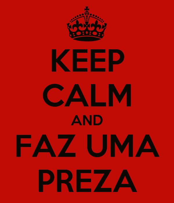 KEEP CALM AND FAZ UMA PREZA