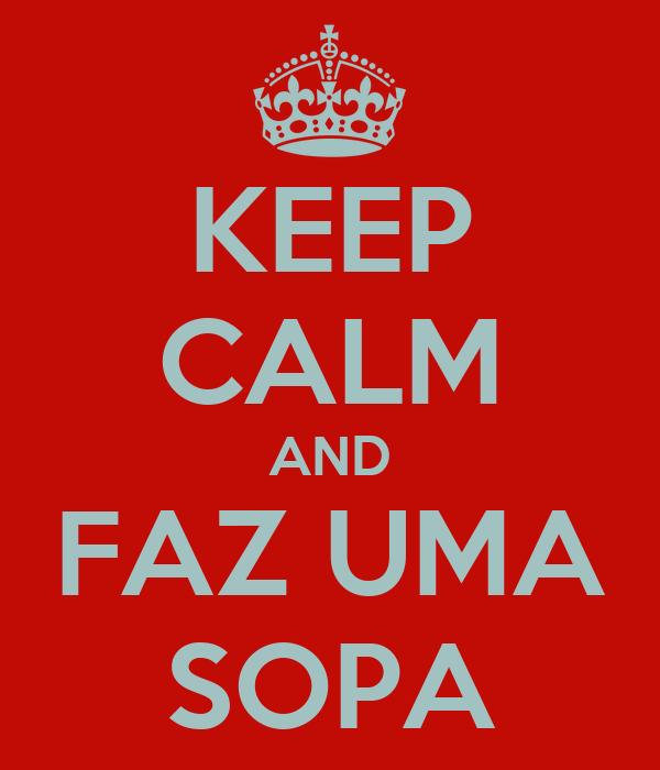 KEEP CALM AND FAZ UMA SOPA