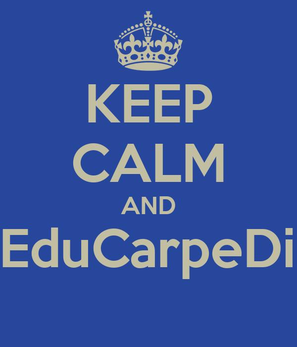 KEEP CALM AND FB/EduCarpeDiem