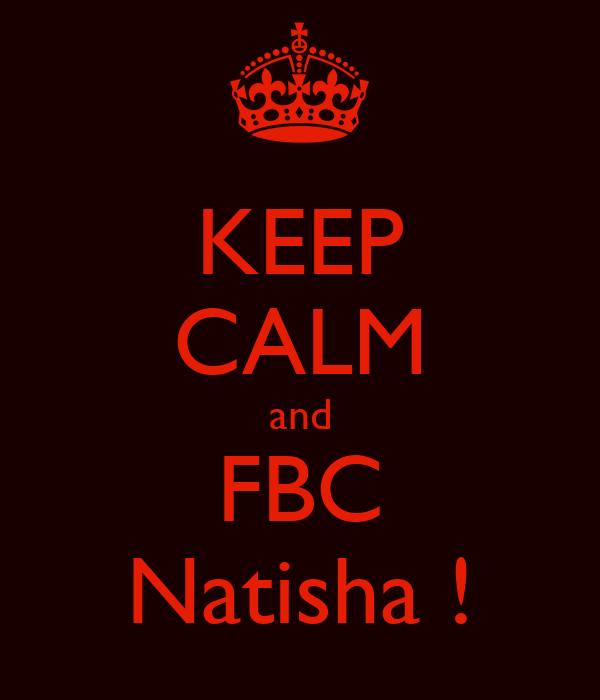 KEEP CALM and FBC Natisha !