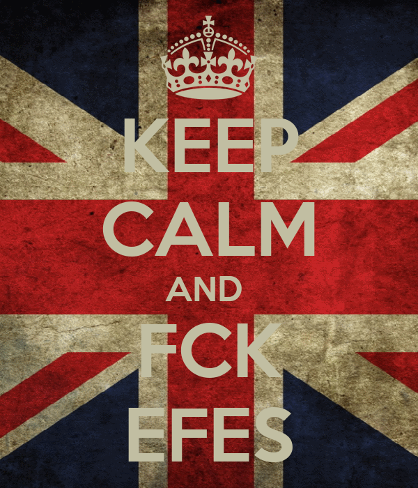 KEEP CALM AND  FCK EFES