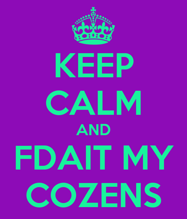 KEEP CALM AND FDAIT MY COZENS
