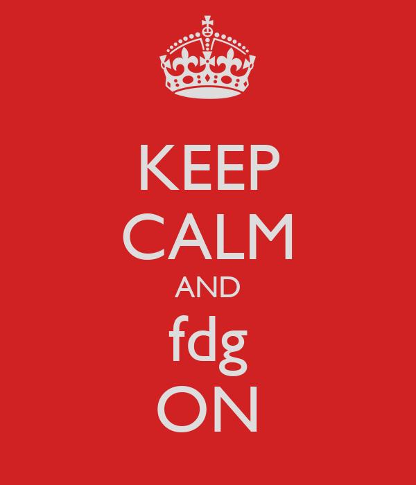 KEEP CALM AND fdg ON