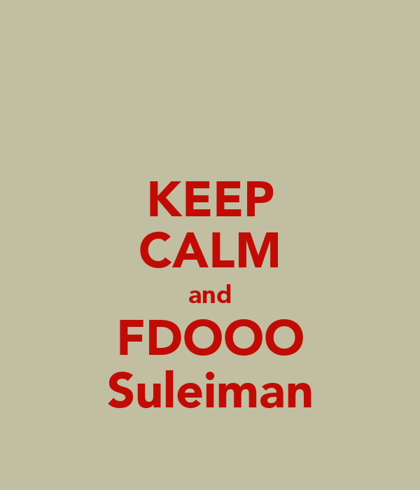 KEEP CALM and FDOOO Suleiman