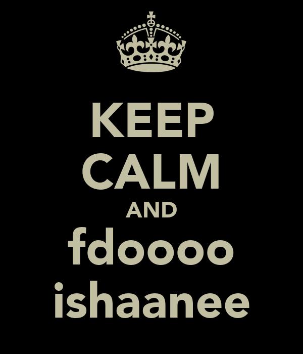 KEEP CALM AND fdoooo ishaanee