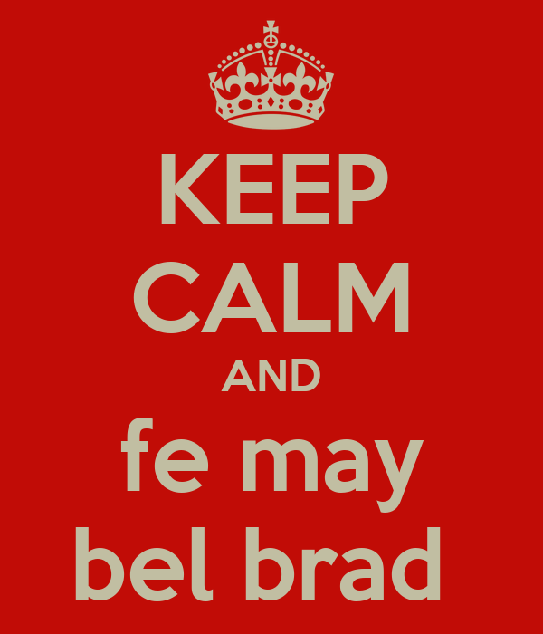KEEP CALM AND fe may bel brad