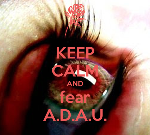 KEEP CALM AND fear A.D.A.U.