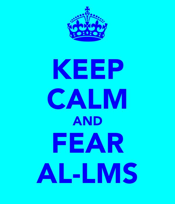 KEEP CALM AND FEAR AL-LMS