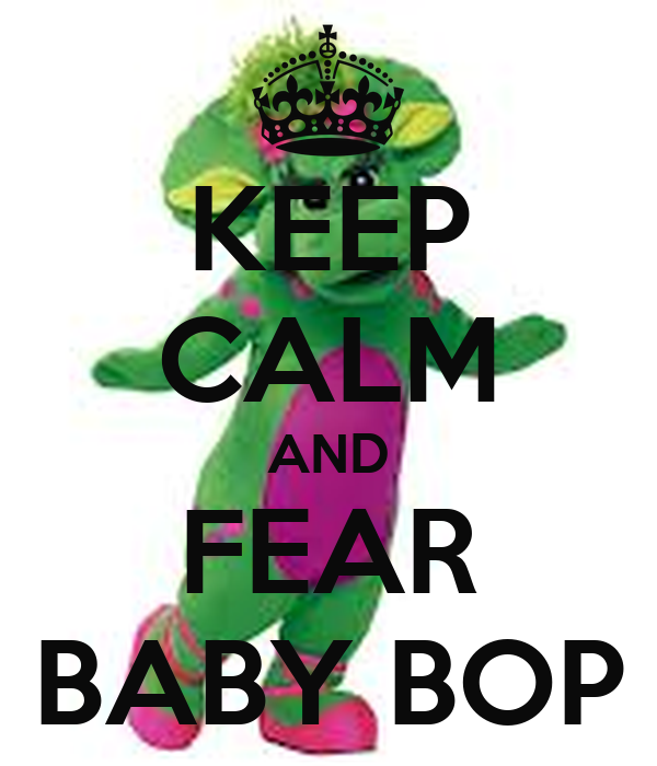 KEEP CALM AND FEAR BABY BOP