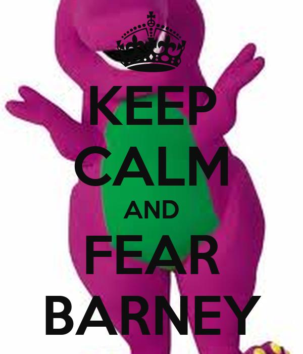 KEEP CALM AND FEAR BARNEY