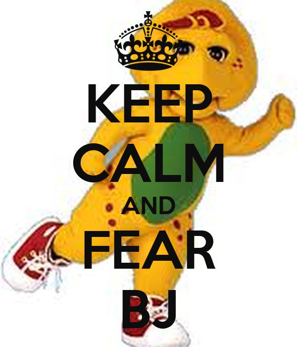 KEEP CALM AND FEAR BJ