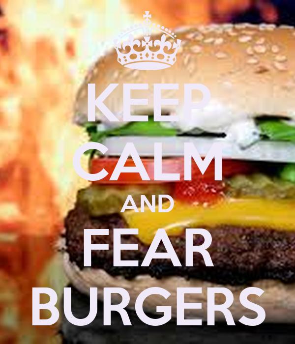 KEEP CALM AND FEAR BURGERS