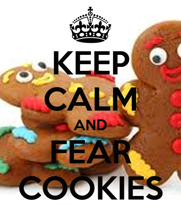 KEEP CALM AND FEAR COOKIES