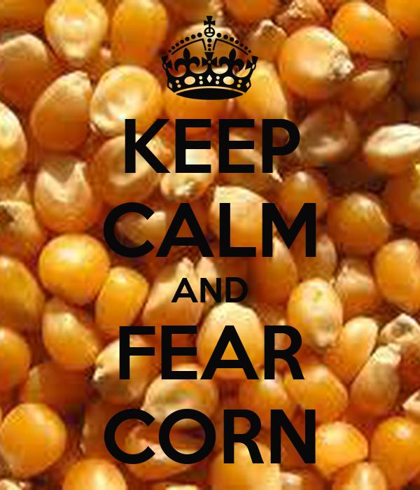 KEEP CALM AND FEAR CORN