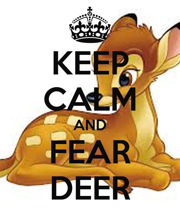 KEEP CALM AND FEAR DEER