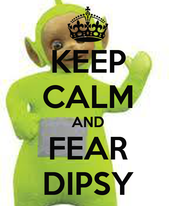 KEEP CALM AND FEAR DIPSY