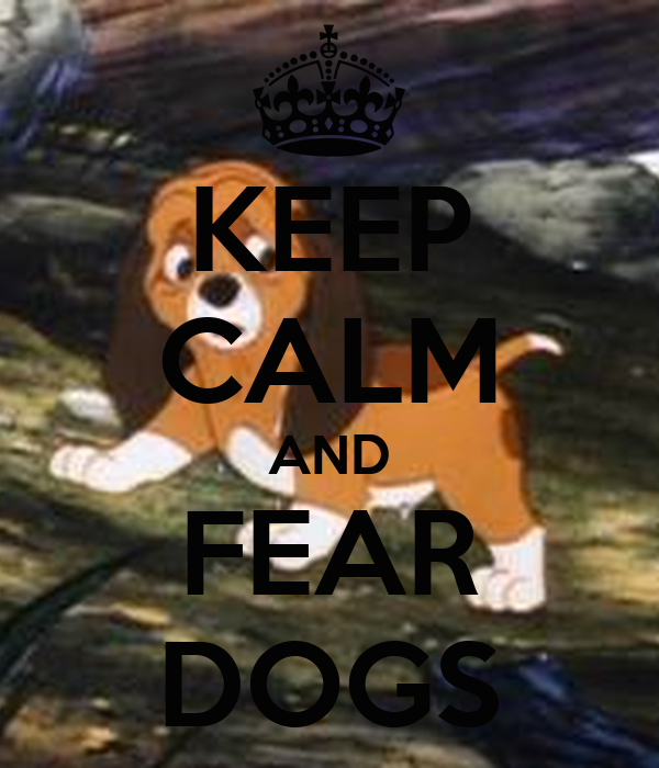 KEEP CALM AND FEAR DOGS