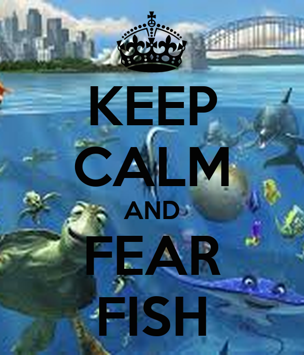 KEEP CALM AND FEAR FISH