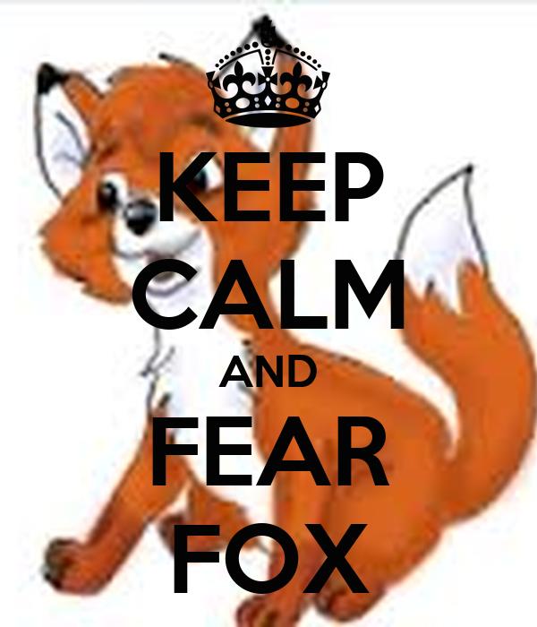 KEEP CALM AND FEAR FOX