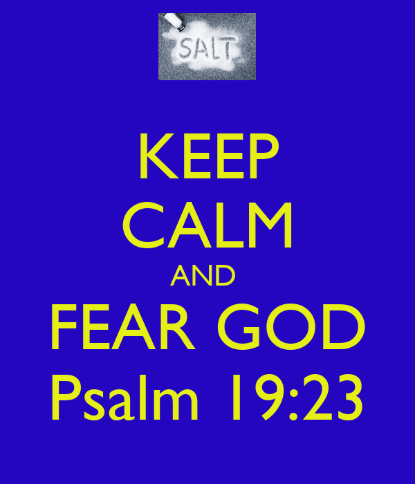 KEEP CALM AND  FEAR GOD Psalm 19:23