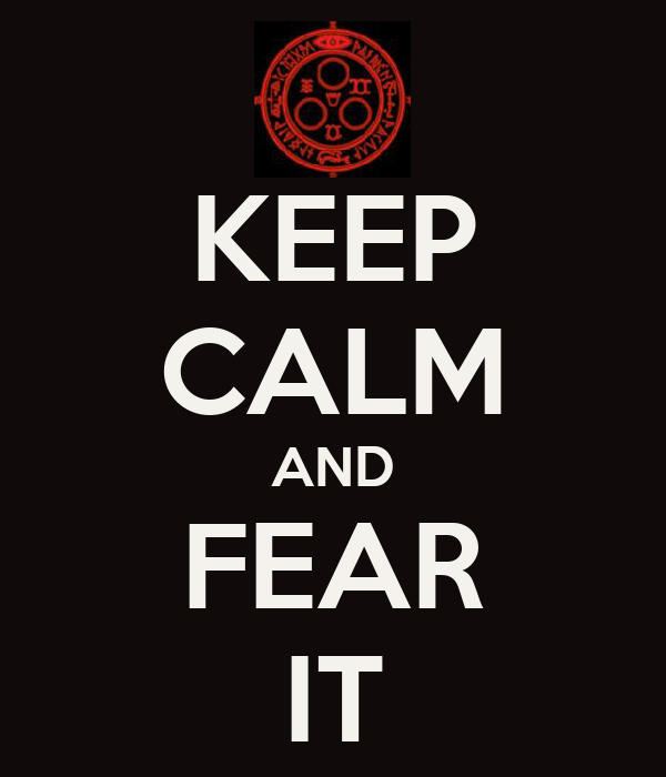 KEEP CALM AND FEAR IT