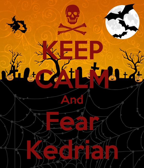 KEEP CALM And Fear Kedrian