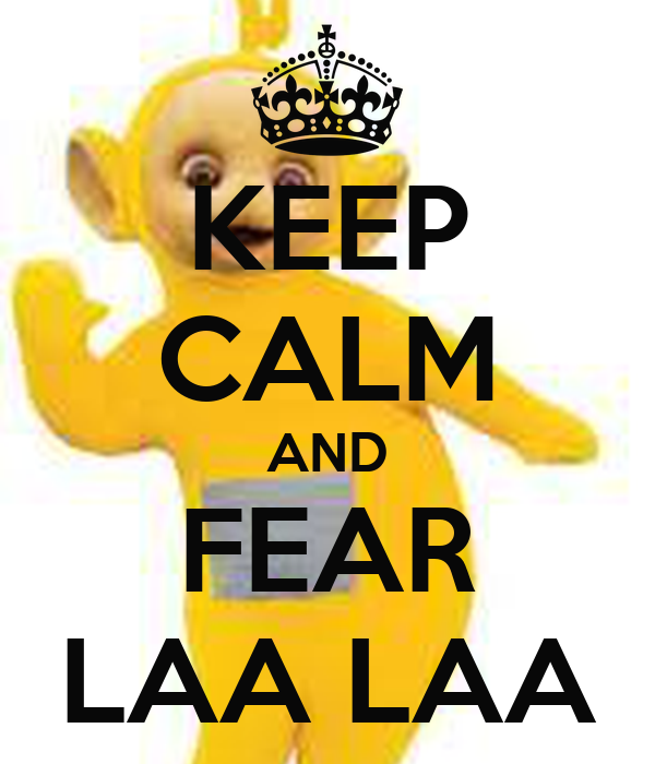 KEEP CALM AND FEAR LAA LAA