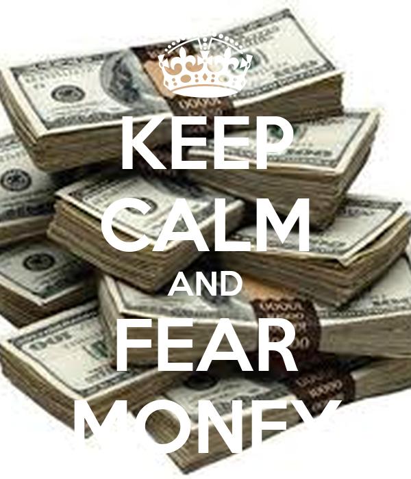 KEEP CALM AND FEAR MONEY
