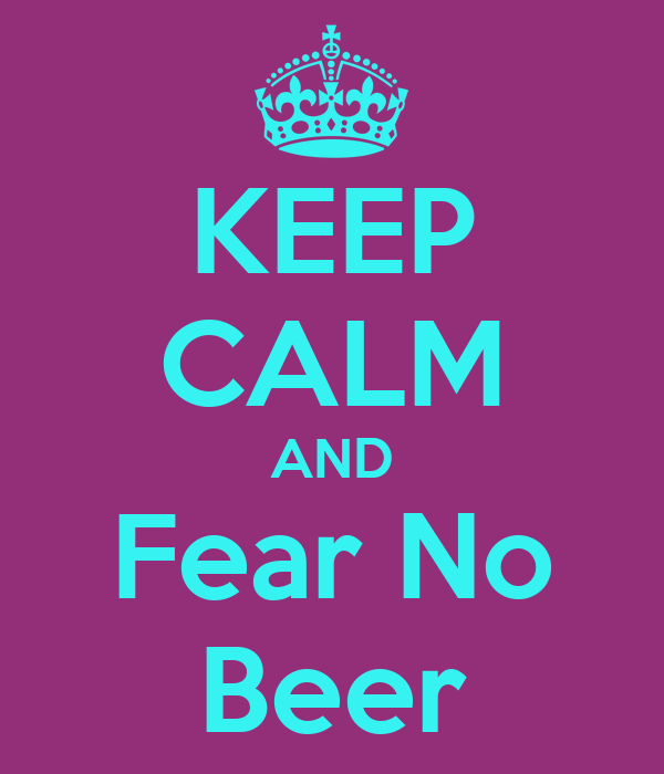 KEEP CALM AND Fear No Beer