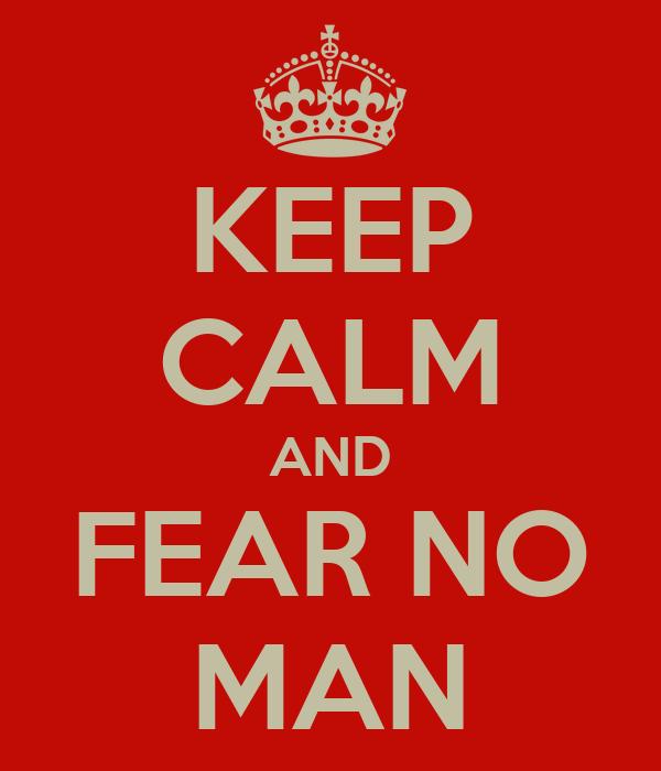 KEEP CALM AND FEAR NO MAN