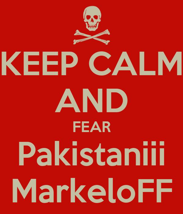 KEEP CALM AND FEAR Pakistaniii MarkeloFF