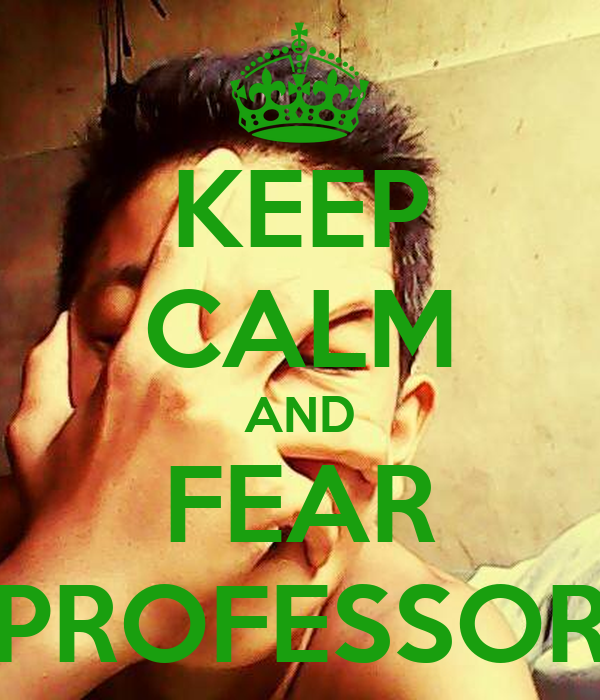 KEEP CALM AND FEAR PROFESSOR
